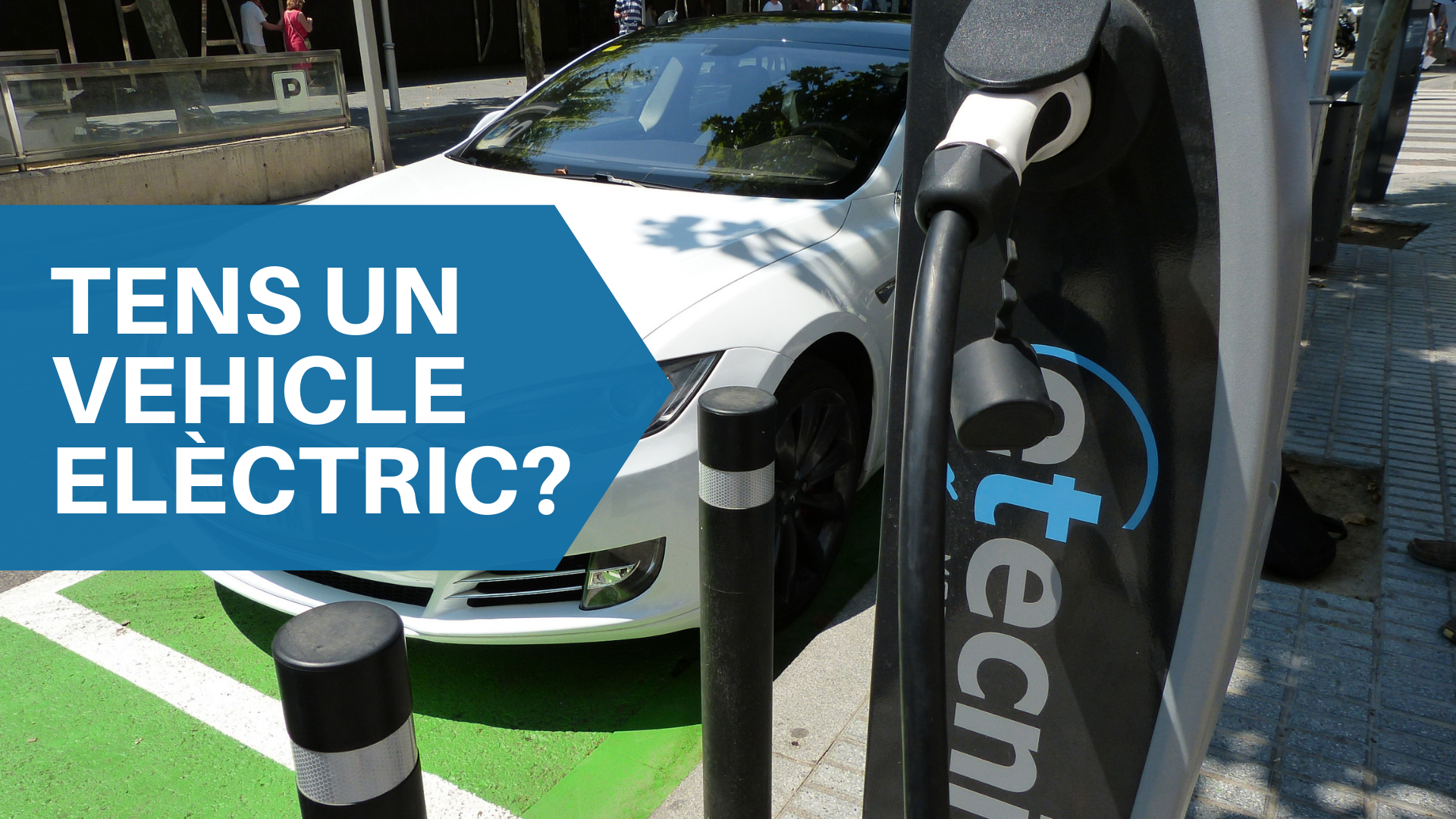 Tens un vehicle elèctric?