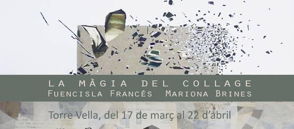"""La Torre Vella continua la temporada 2017 amb l'exposició """"La Màgia del collage"""" de les autores Fuencisla Francés i Mariona Brines"""